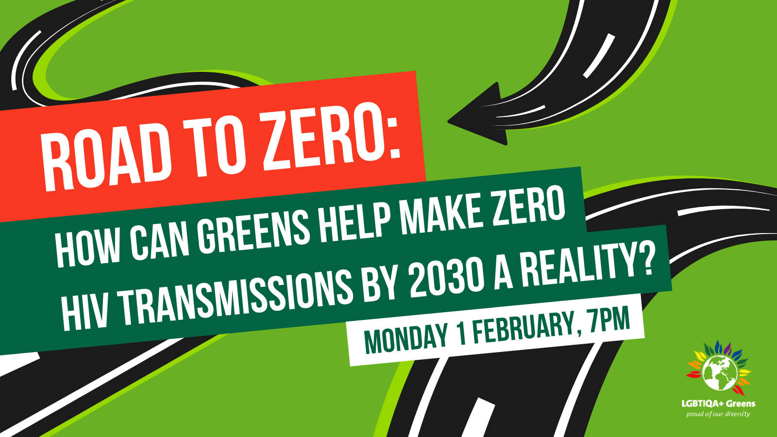 "The text ""Road to Zero: How Can Greens Help Make Zero HIV Trasmissions By 2030 A Reality? Monday 1st February, 7pm"" overlaying winding graphical roads looping over a green background."