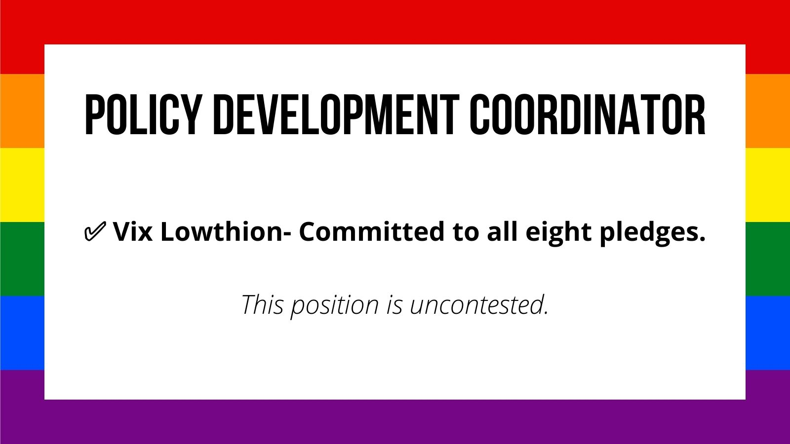 Policy Development Coordinator Vix Lowthion- Committed to all eight pledges. ✅ This position is uncontested.